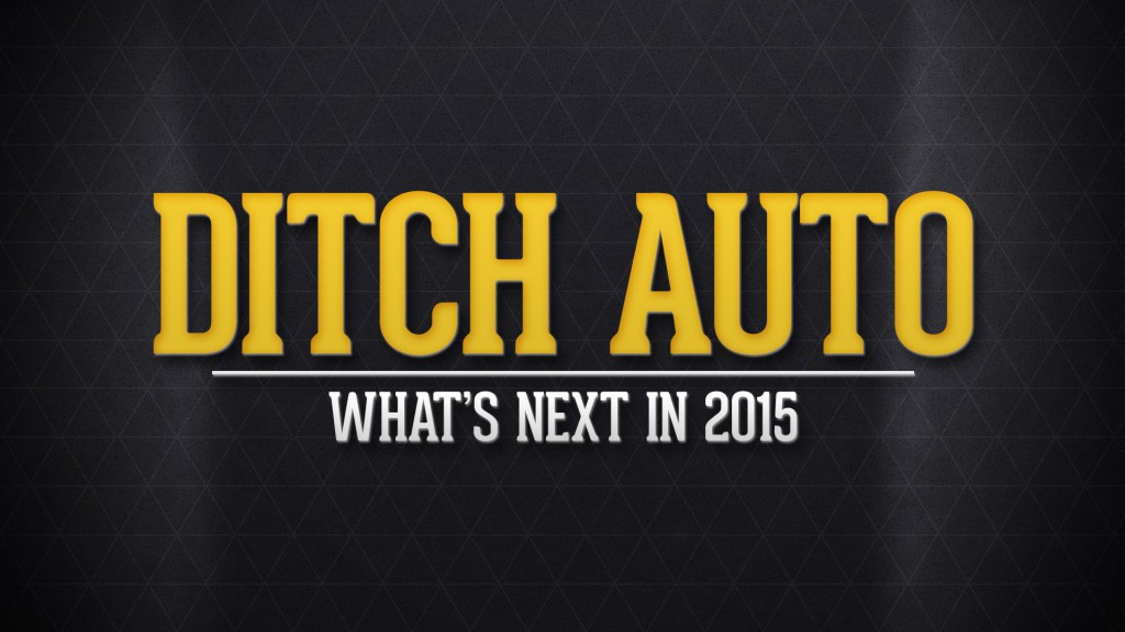Ditch Auto - Whats next in 2015