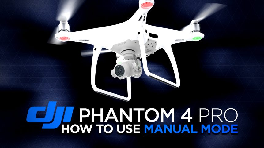 Using Manual Camera Mode on the DJI Phantom 4 Pro