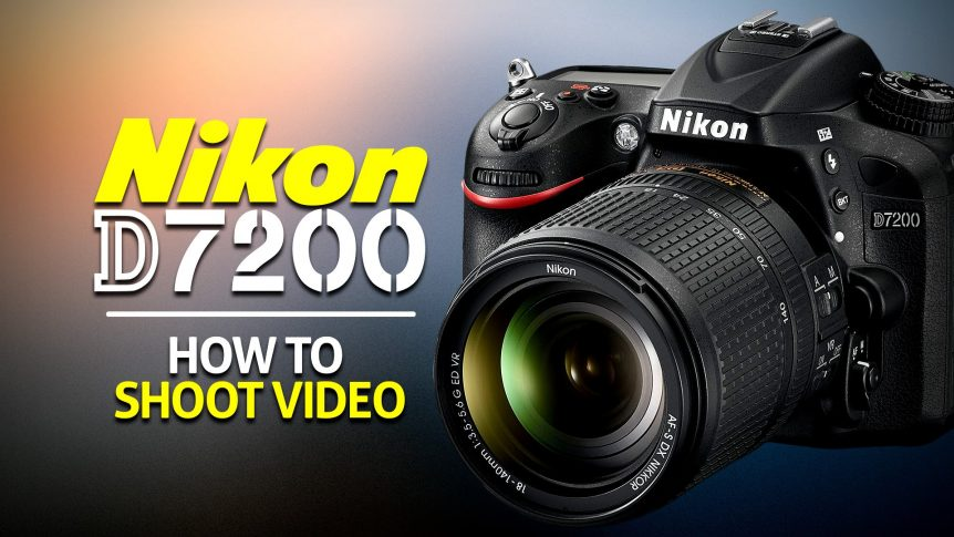 How to Shoot Video on Your Nikon d7200