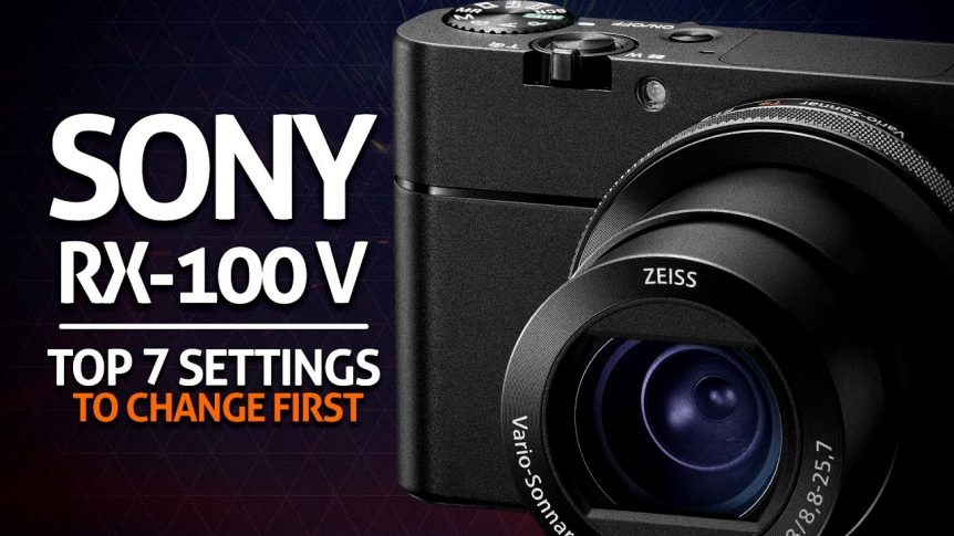 Sony RX100 Mk V Top Seven Settings to Change
