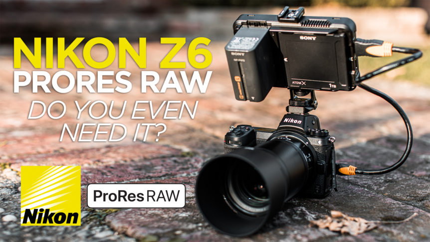Nikon Z6 ProRES RAW Do You Need It?